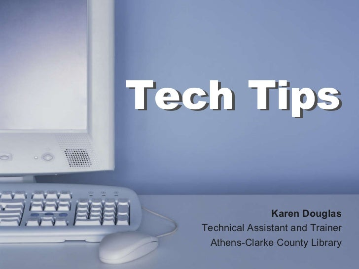Karen Douglas Technical Assistant and Trainer Athens-Clarke County Library Tech Tips Tech Tips Karen Douglas Technical Ass...