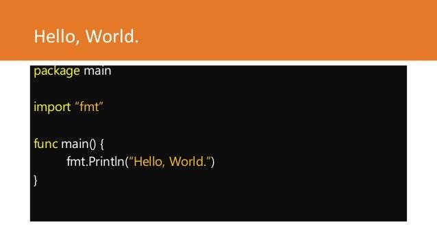 "Hello, World. package main import ""fmt"" func main() { fmt.Println(""Hello, World."") }"