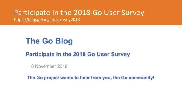 Participate in the 2018 Go User Survey https://blog.golang.org/survey2018