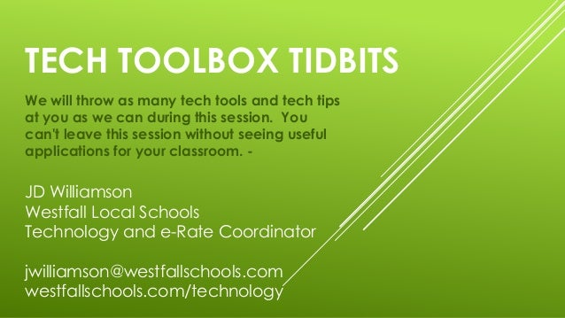 TECH TOOLBOX TIDBITS We will throw as many tech tools and tech tips at you as we can during this session. You can't leave ...