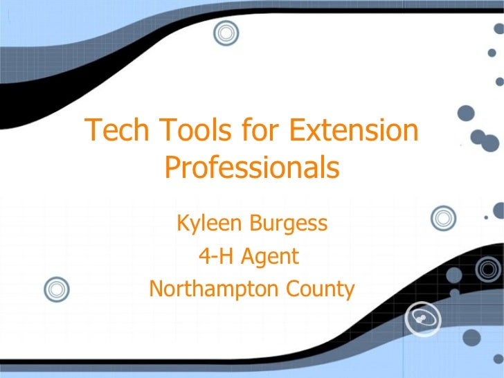 Tech Tools for Extension Professionals Kyleen Burgess 4-H Agent  Northampton County