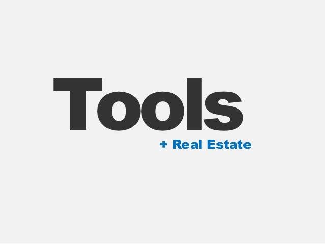Tools  + Real Estate
