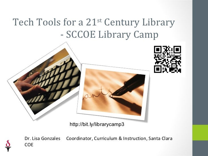 Tech Tools for a 21st Century Library          - SCCOE Library Camp                       http://bit.ly/librarycamp3  Dr. ...
