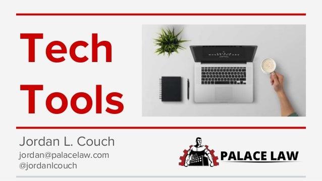 Tech Tools Jordan L. Couch jordan@palacelaw.com @jordanlcouch