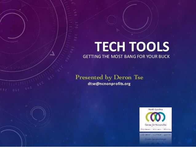 TECHTOOLSGETTINGTHEMOSTBANGFORYOURBUCK Presented by Deron Tse dtse@ncnonprofits.org