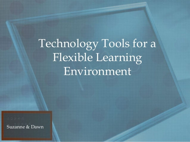 Technology Tools for a             Flexible Learning               EnvironmentSuzanne & Dawn