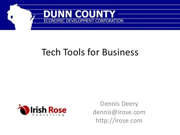 Tech Tools for Business              Dennis Deery            dennis@irose.com             http://irose.com