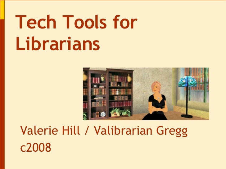 Valerie Hill / Valibrarian Gregg c2008 Tech Tools for Librarians