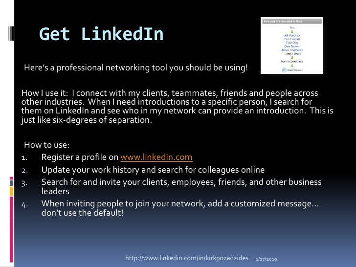 Get LinkedIn<br />Here's a professional networking tool you should be using!<br />How I use it:  I connect with my clients...