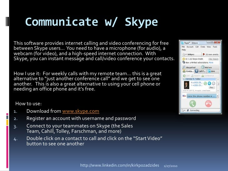 Communicate w/ Skype<br />This software provides internet calling and video conferencing for free between Skype users…  Yo...