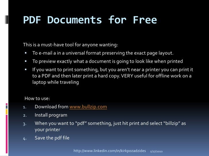 PDF Documents for Free<br />This is a must-have tool for anyone wanting:<br />To e-mail a in a universal format preserving...