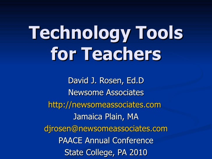 Technology Tools for Teachers David J. Rosen, Ed.D Newsome Associates http://newsomeassociates.com   Jamaica Plain, MA [em...