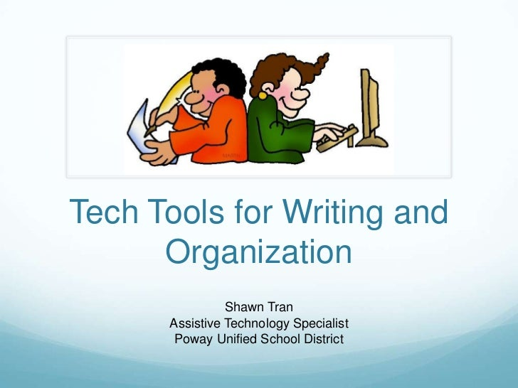 Tech Tools for Writing and      Organization                Shawn Tran      Assistive Technology Specialist       Poway Un...