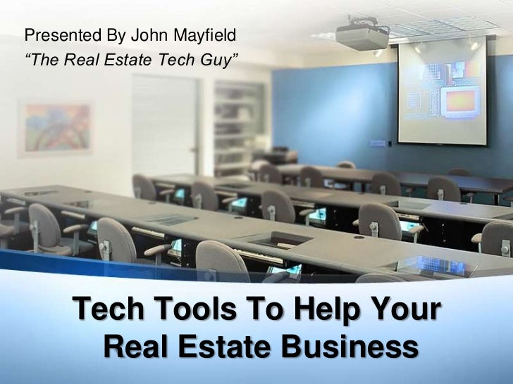 """Presented By John Mayfield""""The Real Estate Tech Guy""""     Tech Tools To Help Your       Real Estate Business"""