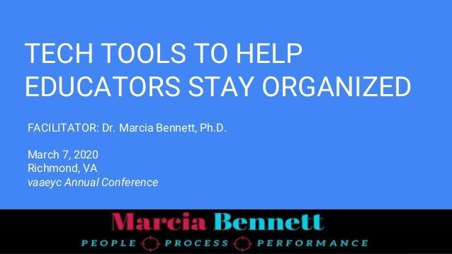 FACILITATOR: Dr. Marcia Bennett, Ph.D. March 7, 2020 Richmond, VA vaaeyc Annual Conference TECH TOOLS TO HELP EDUCATORS ST...