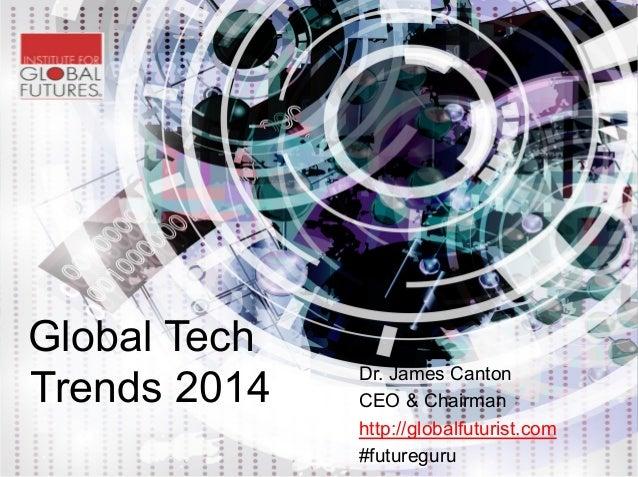 Global Tech Trends 2014  Dr. James Canton CEO & Chairman http://globalfuturist.com #futureguru