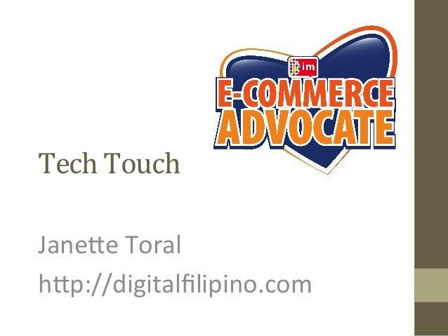 Tech  Touch   Jane%e  Toral   h%p://digitalfilipino.com