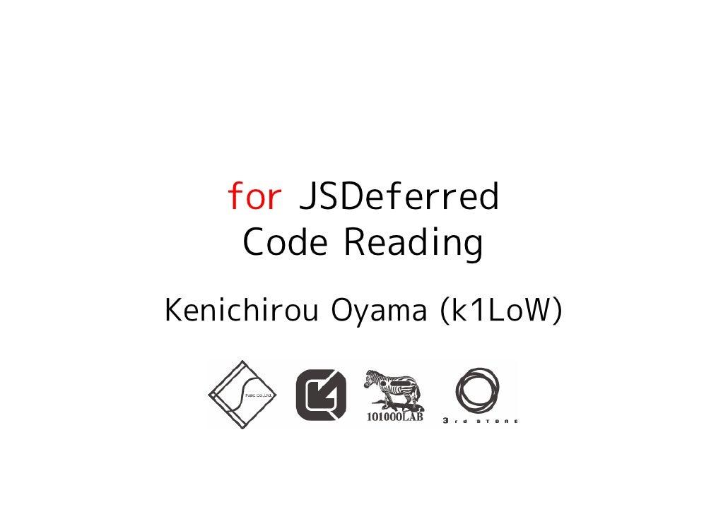 for JSDeferred     Code Reading Kenichirou Oyama (k1LoW)