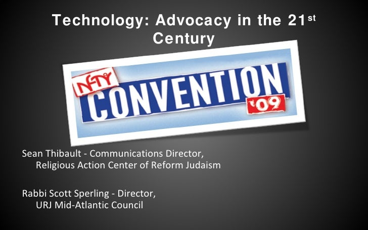 Technology: Advocacy in the 21 st  Century <ul><li>Sean Thibault - Communications Director, Religious Action Center of Ref...