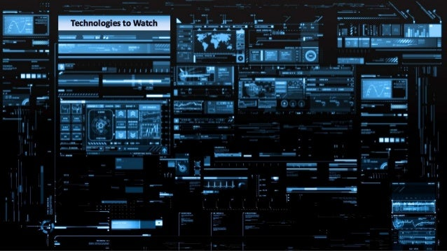 Technologies/Innovation … To Watch in 2016/7 Technologies to Watch