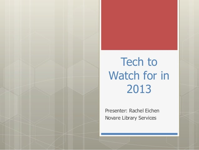 Tech to Watch for in    2013Presenter: Rachel EichenNovare Library Services