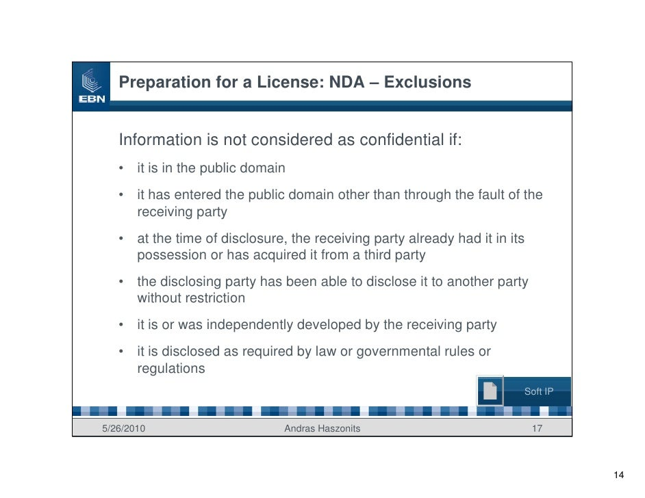 Preparation for a License: NDA – Exclusions      Information is not considered as confidential if:    •   it is in the pub...