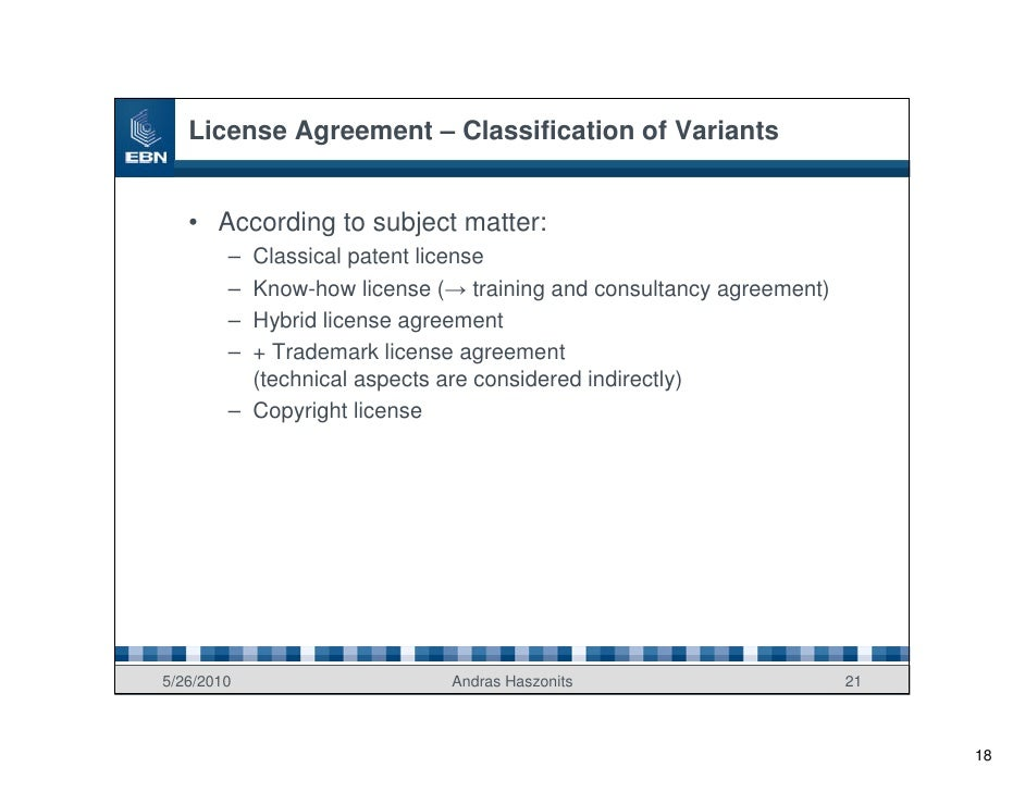 License Agreement – Classification of Variants      • According to subject matter:         – Classical patent license     ...