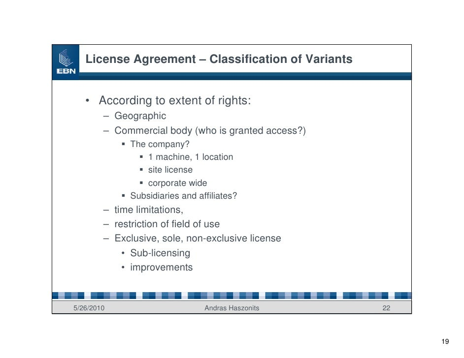 License Agreement – Classification of Variants      • According to extent of rights:         – Geographic         – Commer...