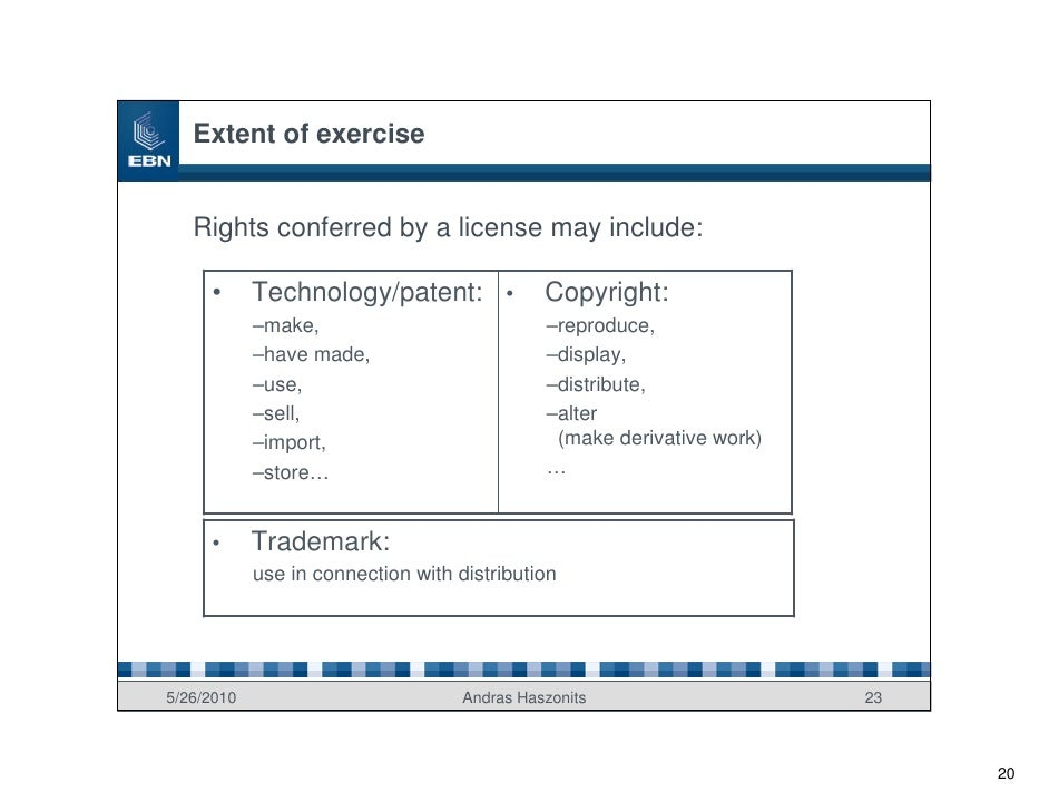 Extent of exercise      Rights conferred by a license may include:       •      Technology/patent: •              Copyrigh...
