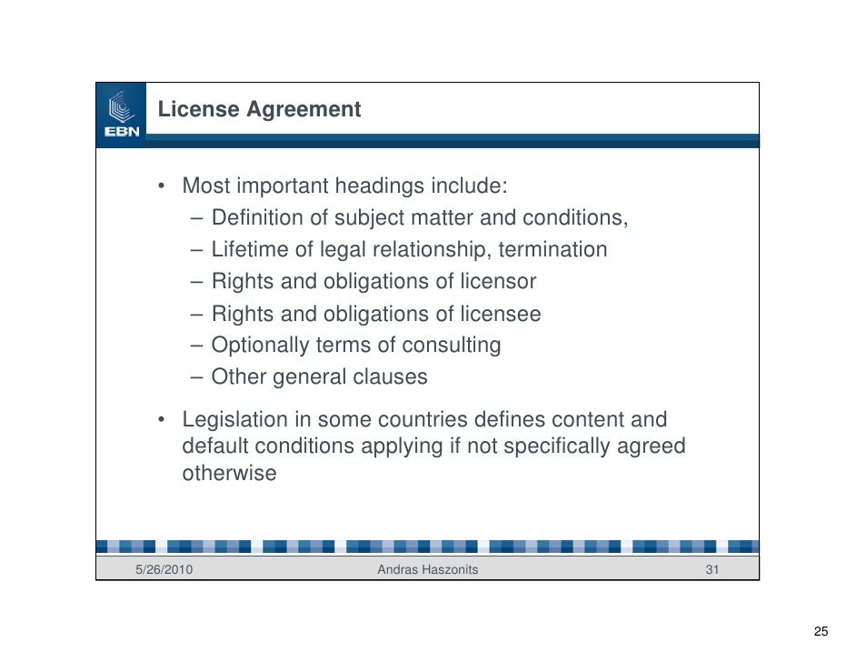 License Agreement      • Most important headings include:      – Definition of subject matter and conditions,      – Lifet...