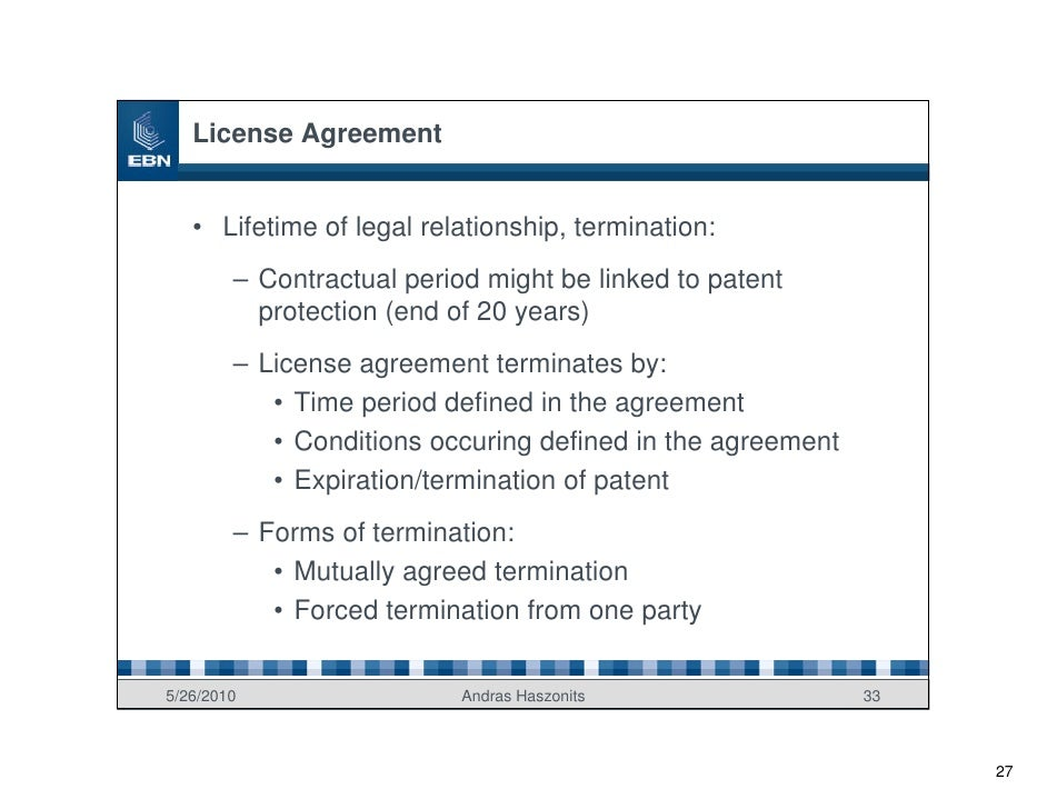 License Agreement      • Lifetime of legal relationship, termination:         – Contractual period might be linked to pate...