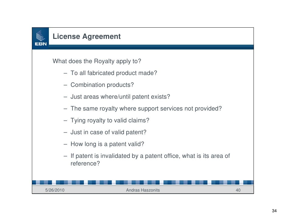 License Agreement      What does the Royalty apply to?         – To all fabricated product made?         – Combination pro...