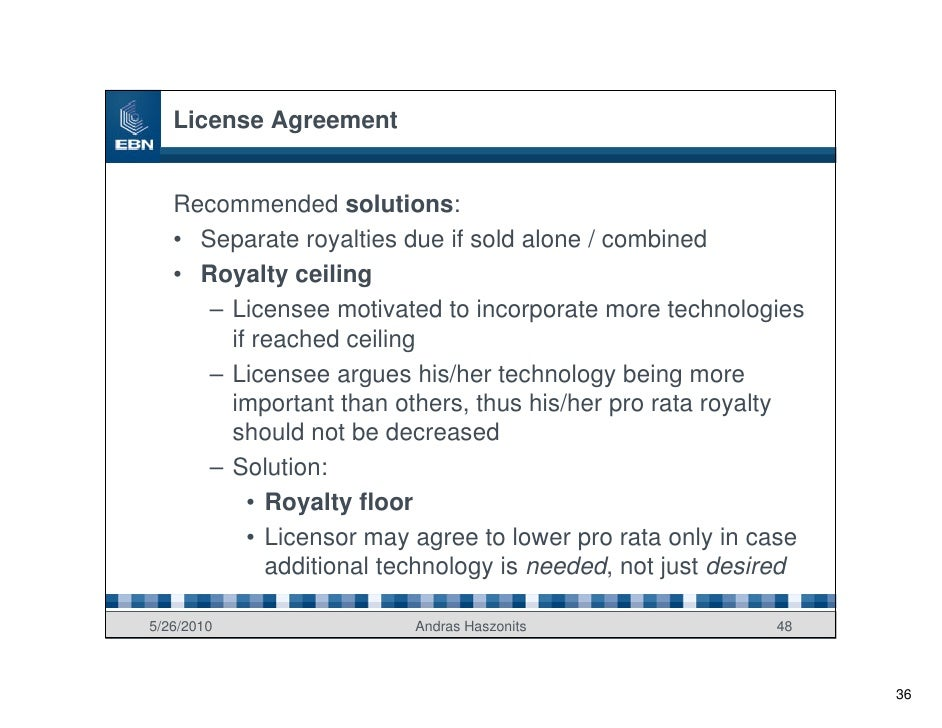 License Agreement      Recommended solutions:    • Separate royalties due if sold alone / combined    • Royalty ceiling   ...