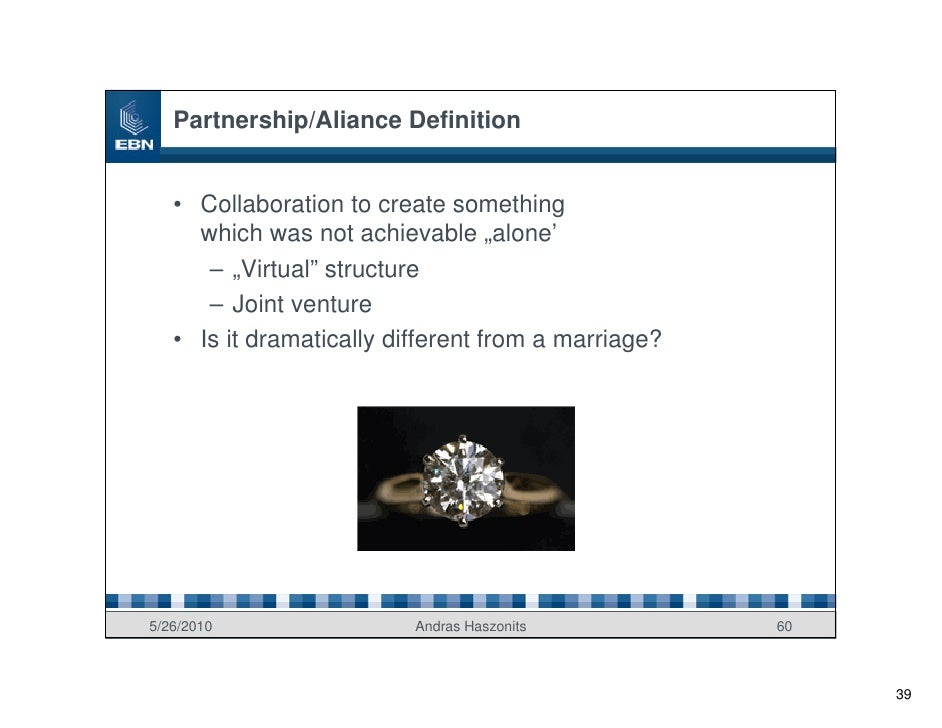 """Partnership/Aliance Definition      • Collaboration to create something      which was not achievable """"alone'       – """"Vir..."""