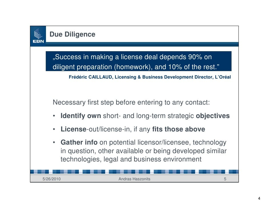 """Due Diligence        """"Success in making a license deal depends 90% on      diligent preparation (homework), and 10% of the..."""