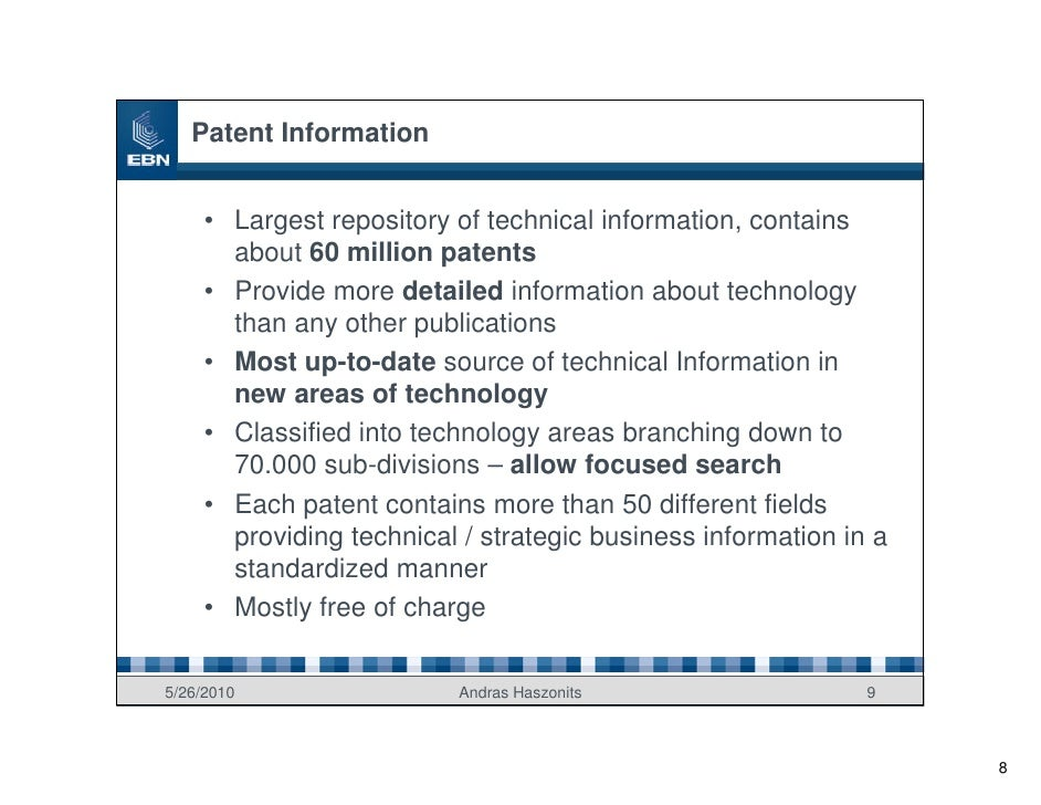 Patent Information        • Largest repository of technical information, contains        about 60 million patents      • P...