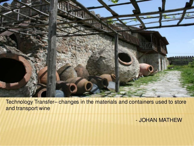 Technology Transfer– changes in the materials and containers used to store and transport wine - JOHAN MATHEW