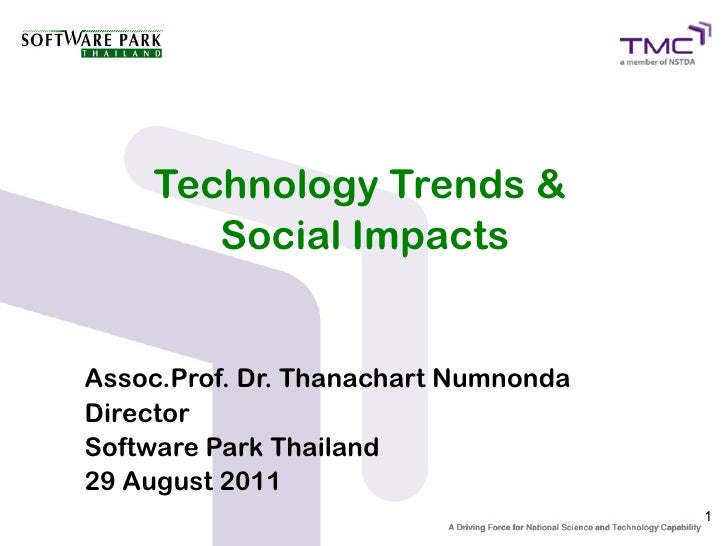Technology Trends &       Social ImpactsAssoc.Prof. Dr. Thanachart NumnondaDirectorSoftware Park Thailand29 August 2011   ...