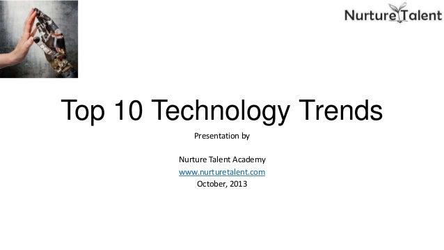 Top 10 Technology Trends Presentation by  Nurture Talent Academy www.nurturetalent.com October, 2013