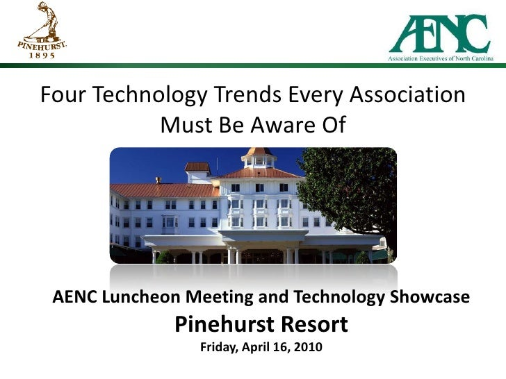 Four Technology Trends Every Association Must Be Aware Of<br />AENC Luncheon Meeting and Technology ShowcasePinehurst Reso...