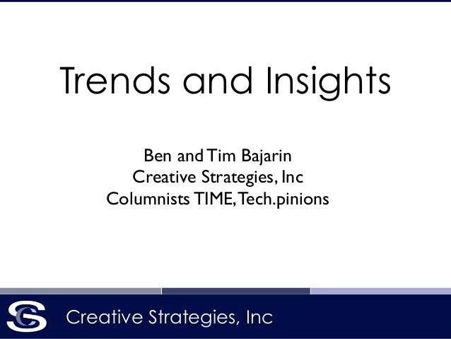 Creative Strategies, IncCreative Strategies, Inc Trends and Insights Ben and Tim Bajarin	  Creative Strategies, Inc	  Colu...