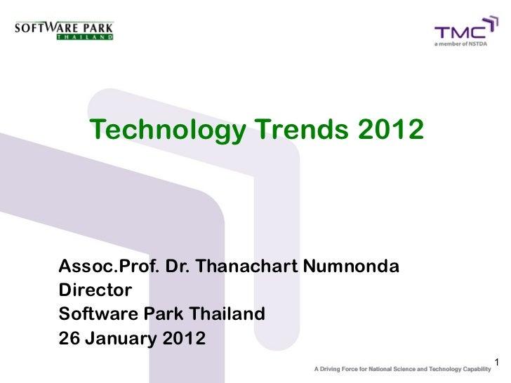 Technology Trends 2012Assoc.Prof. Dr. Thanachart NumnondaDirectorSoftware Park Thailand26 January 2012                    ...