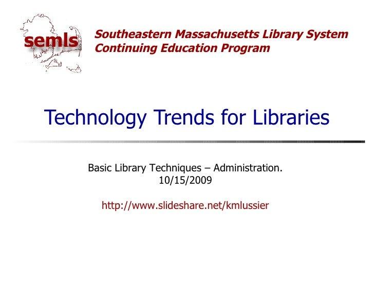 Technology Trends for Libraries Basic Library Techniques – Administration. 10/15/2009 http://www.slideshare.net/kmlussier