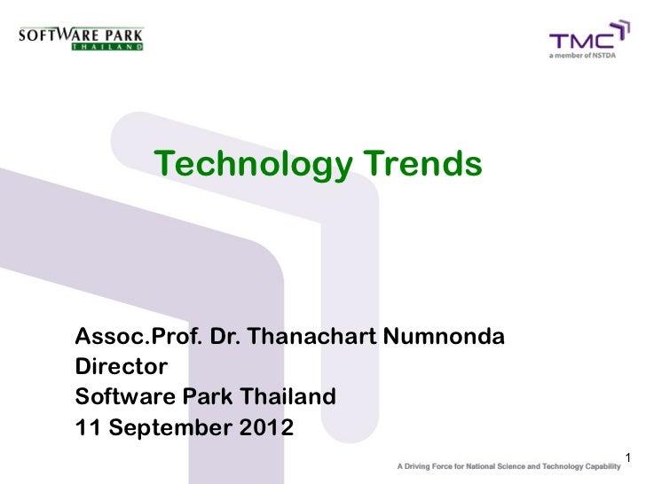 Technology TrendsAssoc.Prof. Dr. Thanachart NumnondaDirectorSoftware Park Thailand11 September 2012                       ...
