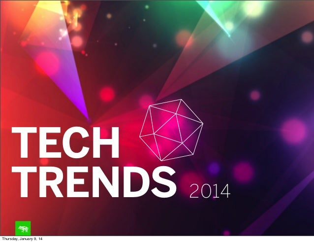 TECH TRENDS 2014 Thursday, January 9, 14