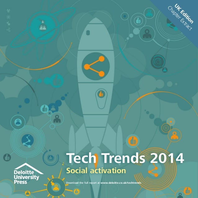 Download the full report at www.deloitte.co.uk/techtrends UK Edition ChapterExtract Tech Trends 2014 Social activation