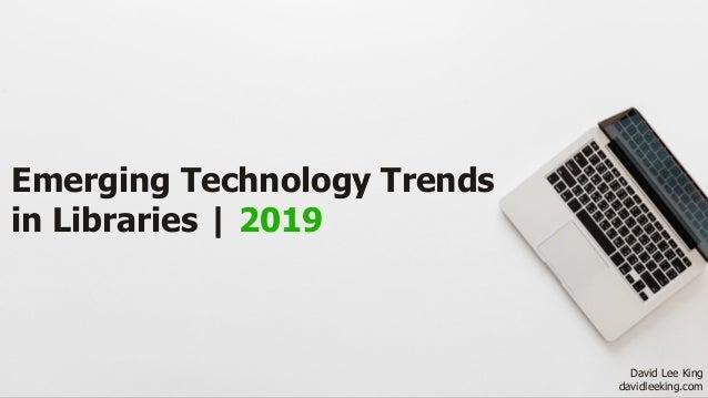 Emerging Technology Trends in Libraries | 2019 David Lee King davidleeking.com