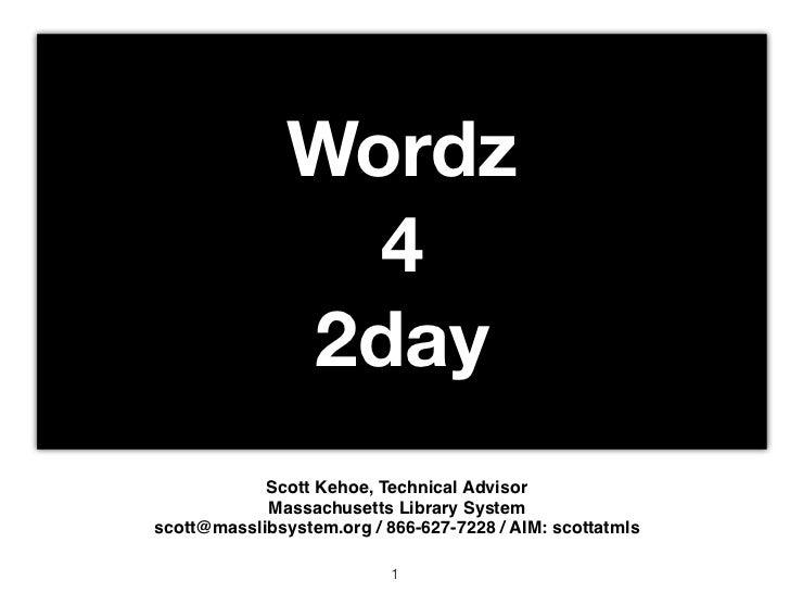 Wordz                 4               2day            Scott Kehoe, Technical Advisor            Massachusetts Library Syst...