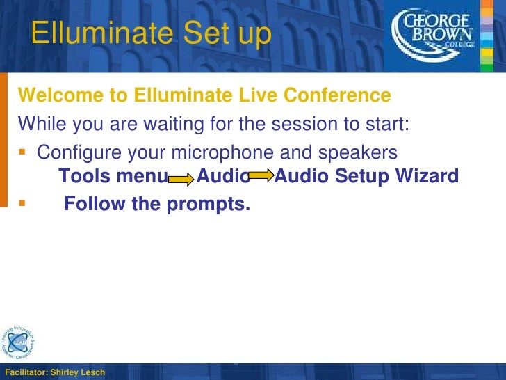 Elluminate Set up<br />Welcome to Elluminate Live Conference<br />While you are waiting for the session to start:<br />Con...