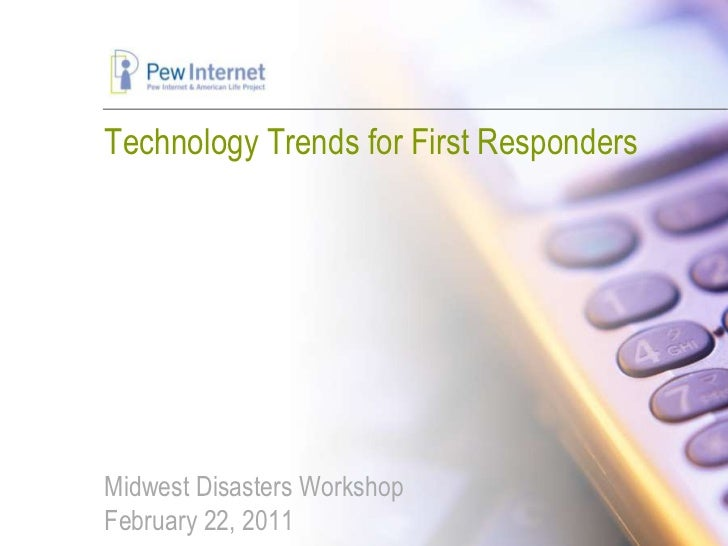 Technology Trends for First RespondersMidwest Disasters WorkshopFebruary 22, 2011<br />